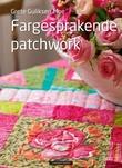 """""""Fargesprakende patchwork"""" av Grete Gulliksen Moe"""