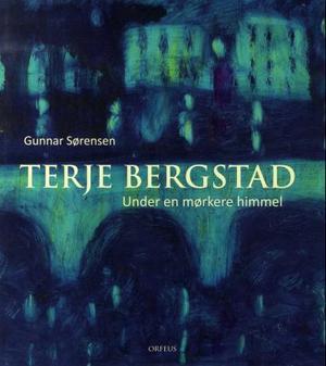"""Terje Bergstad - under en mørkere himmel"" av Gunnar Sørensen"