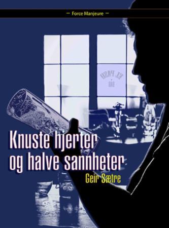 """""""Knuste hjerter og halve sannheter - roman"""" av Geir Sætre"""