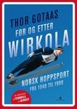 """""""Før og etter Wirkola norsk hoppsport fra 1940 til 1990"""" av Thor Gotaas"""