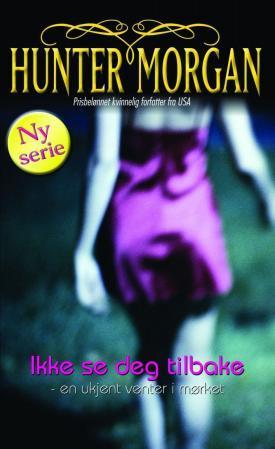 """""""Ikke se deg tilbake - en ukjent venter i mørket"""" av Hunter Morgan"""