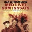 """""""Med livet som innsats 21 nordmenns dramatiske skjebner under krigen"""" av Dag Christensen"""
