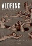 """""""Aldring - hva du bør vite før du blir for gammel"""" av Bjørn Grinde"""