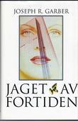 """""""Jaget av fortiden"""" av Joseph R. Garber"""
