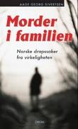 """""""Morder i familien - norske drapssaker fra virkeligheten"""" av Aage Georg Sivertsen"""