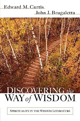 """Discovering the Way of Wisdom - Spirituality in the Wisdom Literature"" av Edward M. Curtis"