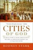 """Cities of God The Real Story of How Christianity Became an Urban Movement and Conquered Rome"" av Rodney Stark"