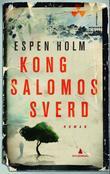 """""""Kong Salomos sverd roman"""" av Espen Holm"""