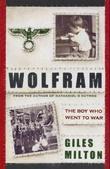 """Wolfram's war - the boy who went to war"" av Giles Milton"
