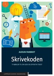"""""""Skrivekoden ti nøkler til en god og effektiv tekst"""" av Audun Farbrot"""