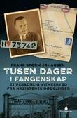 """""""Tusen dager i fangenskap - et personlig vitnesbyrd fra nazistenes dødsleirer"""" av Frank Storm Johansen"""