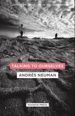 """""""Talking to ourselves"""" av Andres Neuman"""