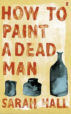 """""""How to Paint a Dead Man"""" av Sarah Hall"""