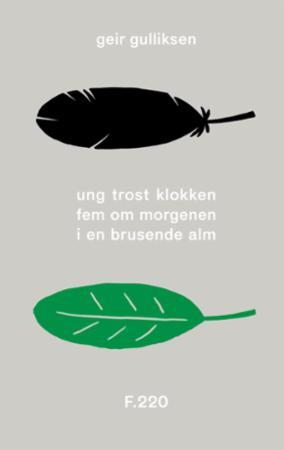 """""""Ung trost klokken fem om morgenen i en brusende alm - et dikt fra januar til september"""" av Geir Gulliksen"""