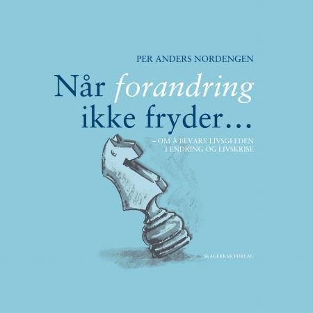 """""""Når forandring ikke fryder - om å bevare livsgleden i endring og livskrise"""" av Per Anders Nordengen"""