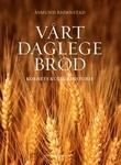"""Vårt daglege brød - kornets kulturhistorie"" av Åsmund Bjørnstad"