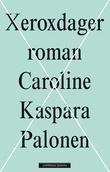 """""""Xeroxdager - roman"""" av Caroline Kaspara Palonen"""
