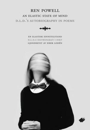 """An elastic state of mind - D.L.D.'s autobiography in poems"" av Ren Powell"