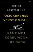 """""""Oligarkenes vekst og fall - kamp mot korrupsjon i Ukraina"""" av Serhij Lesjtsjenko"""