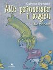 """""""Åtte prinsesser i magen - dikt for barn"""" av Cathrine Grøndahl"""