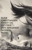 """""""Fanny og mysteriet i den sørgende skogen - roman"""" av Rune Christiansen"""