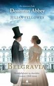 """""""Belgravia - hemmeligheter og skandaler i London i 1840-årene"""" av Julian Fellowes"""