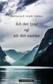 """""""Alt det lyse og alt det mørke - roman"""" av Brynjulf Jung Tjønn"""