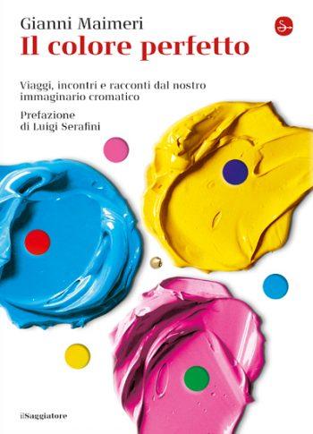 """""""Il colore perfetto - Viaggi, incontri e racconti dal nostro immaginario chromatico"""" av Gianni Maimeri"""