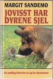 """""""Jovisst har dyrene sjel - en samling historier, av og for dyrevenner"""" av Margit Sandemo"""