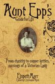 """Aunt Epp's Guide for Life - From Chastity to Copper Kettles, Musings of a Victorian Lady"" av Elspeth Marr"