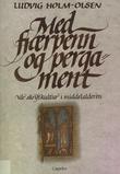 """""""Med fjærpenn og pergament - vår skriftkultur i middelalderen"""" av Ludvig Holm-Olsen"""