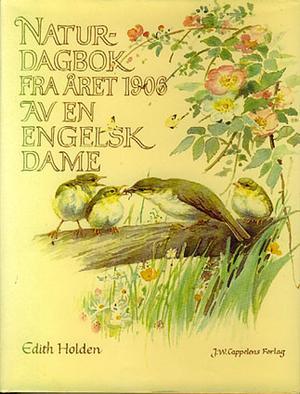 """""""Naturdagbok fra året 1906 av en engelsk dame - i ord og tegning gav Edith Holden uttrykk for sine opplevelser av det engelske landskapet gjennom fire årstider"""" av Edith Holden"""