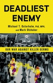 """Deadliest Enemy - Our War Against Killer Germs"" av Michael T Osterholm"