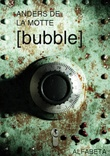 """Bubble"" av Anders De La Motte"