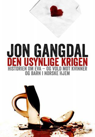 """""""Den usynlige krigen - historien om Eva - og vold mot kvinner og barn i norske hjem"""" av Jon Gangdal"""