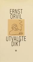 """""""Utvalgte dikt"""" av Ernst Orvil"""
