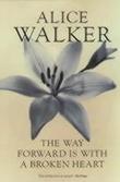 """The way forward is with a broken heart"" av Alice Walker"