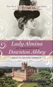 """""""Lady Almina og virkelighetens Downton Abbey den tapte arven fra Highclere Castle"""" av Carnarvon, Fiona, grevinne av"""