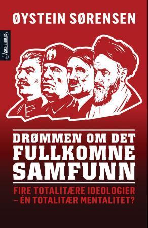 """""""Drømmen om det fullkomne samfunn - fire totalitære ideologier - én totalitær mentalitet?"""" av Øystein Sørensen"""