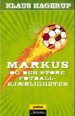 """""""Markus og den store fotballkjærligheten"""" av Klaus Hagerup"""