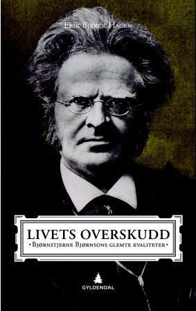 """""""Livets overskudd - Bjørnstjerne Bjørnsons glemte kvaliteter"""" av Erik Bjerck Hagen"""