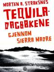 """""""Tequiladagbøkene gjennom Sierra Madre"""" av Morten A. Strøksnes"""