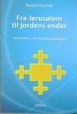 """""""Fra Jerusalem til jordens ender - hovedtrekk i Apostlenes gjerninger"""" av Reidar Hvalvik"""