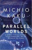 """Parallel Worlds - A Journey Through Creation, Higher Dimensions, and the Future of the Cosmos"" av Michio Kaku"