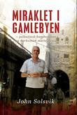 """""""Miraklet i gamlebyen - palestinsk bombemann og narkoman møtte Jesus"""" av John Solsvik"""