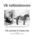 """Vår kallblodstravare - från Lanthest til Folkets häst"" av Hans-Erik Uhlin"