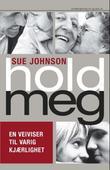 """""""Hold meg - en veiviser til varig kjærlighet"""" av Sue Johnson"""