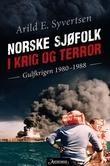 """""""Norske sjøfolk i krig og terror - Gulfkrigen 1980-1988"""" av Arild E. Syvertsen"""