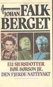 """""""Eli Sjursdotter ; Bør Børson jr. ; Den fjerde nattevakt"""" av Johan Falkberget"""