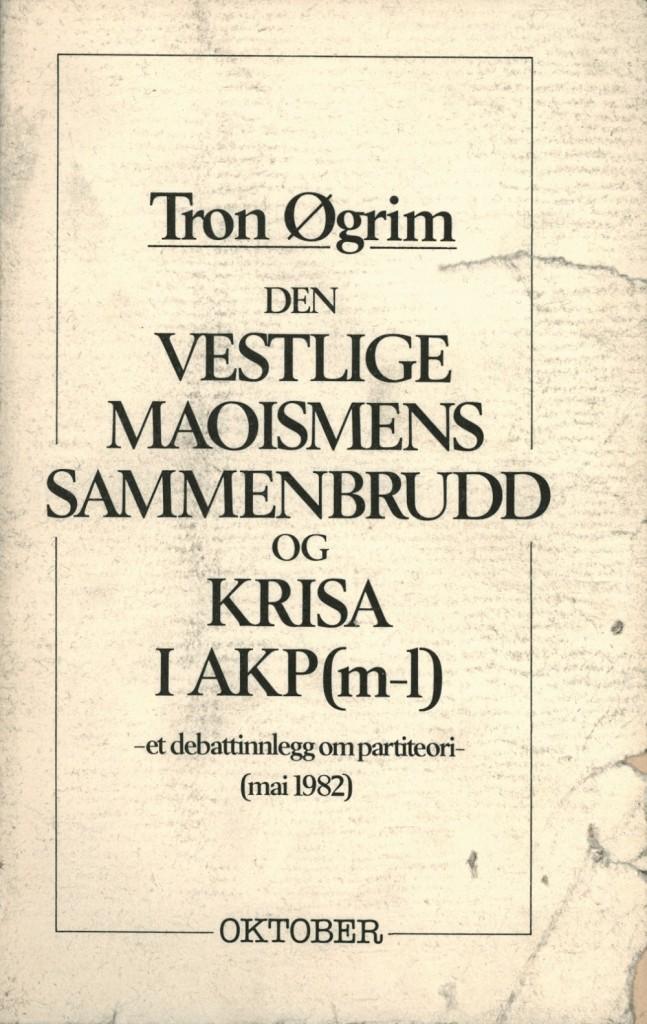 """""""Den vestlige maoismens sammenbrudd og krisa i AKP(m-l) - et debattinnlegg om partiteori. Mai 1982"""" av Tron Øgrim"""